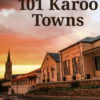 101 karoo towns by chris marais and julienne du toit